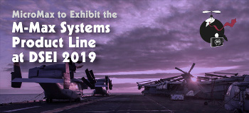 MicroMax to Exhibit the M-Max Systems Product Line at DSEI 2019